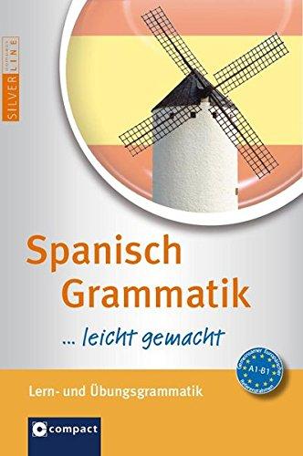 Spanisch Grammatik …leicht gemacht: Lern- & Übungsgrammatik. Niveau A1 - B1 (Compact SilverLine leicht gemacht)