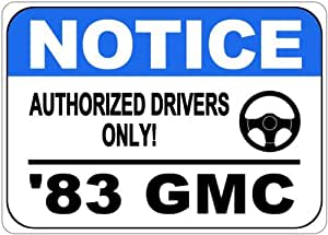 1983 83 GMC SONOMA Authorized Drivers Only Aluminum Street Sign - 10 x 14 Inches