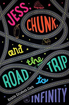 Jess, Chunk, and the Road Trip to Infinity by [Clark, Kristin Elizabeth]