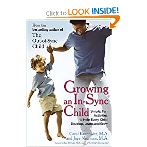 Growing an In-Sync Child: Simple, Fun Activities to Help Every Child Develop, Learn, and Grow Carol Kranowitz and Joye Newman