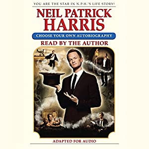 Neil Patrick Harris: Choose Your Own Autobiography Audiobook by Neil Patrick Harris Narrated by Neil Patrick Harris