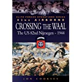 Crossing The Waal: The U.S. 82nd Airborne Division at NijmegenElite Forces Operations Series