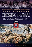 img - for Crossing The Waal: The U.S. 82nd Airborne Division at NijmegenElite Forces Operations Series book / textbook / text book