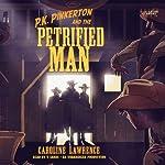 P.K. Pinkerton and the Petrified Man   Caroline Lawrence