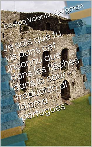 Je sais que tu vis dans cet inconnu que dans les flèches dans la cour - traducido al idioma portugués