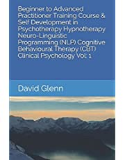 Beginner to Advanced Practitioner Training Course & Self Development in Psychotherapy Hypnotherapy Neuro-Linguistic Programming (NLP) Cognitive ... - NLP - CBT. Clinical Psychology)