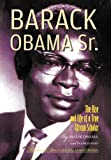 Barack Obama Sr.: The Rise and Life of a True African Scholar by Abon'go Malik Obama (2012-05-30)