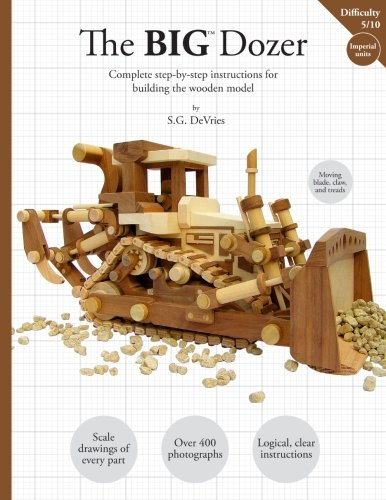 The BIG Dozer: The complete step-by-step instructions for building the wooden model