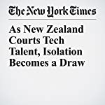 As New Zealand Courts Tech Talent, Isolation Becomes a Draw | Jacqueline Williams,David Streitfeld