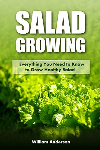 Salad Growing: Everything You Need to Know to Grow Healthy Salad by [Anderson, William]