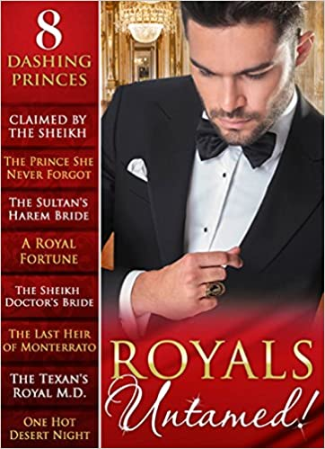 Royals Untamed!: Claimed by the Sheikh / The Prince She Never Forgot / The Sultans Harem Bride / A Royal Fortune / The Sheikh Doctors Bride / The Last ... Night (Mills & Boon e-Book Collections)
