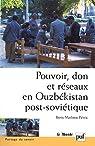Pouvoir, don et réseaux en Ouzbékistan post-soviétique par Pétric