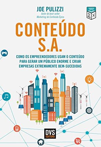 Conteúdo S.A.: Como os Empreendedores Usam o Conteúdo Para Gerar Um Público Enorme e Criar Empresas Extremamente Bem-Sucedidas (Portuguese Edition)