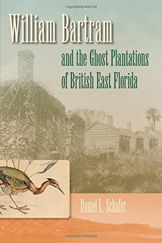William Bartram and the Ghost Plantations of British East Florida Hardcover October 17, - Florida Plantation Shopping