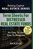 Writing Term Sheets For Distressed Real Estate Funds: An Easy To Use How-To Blueprint (Real Estate Series)