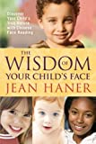 The Wisdom of Your Child's Face, Jean Haner, 1401925340