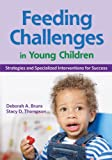 Feeding Challenges in Young Children : Strategies and Specialized Interventions for Success, Bruns, Deborah A. and Thompson, Stacy D., 1598571214