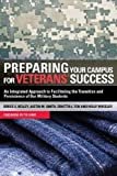 img - for Preparing Your Campus for Veterans' Success: An Integrated Approach to Facilitating The Transition and Persistence of Our Military Students book / textbook / text book