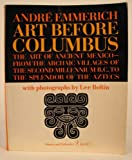 img - for Art Before Columbus: The Art of Ancient Mexico--From the Archaic Villages of the Second Millennium B.C. to the Splendor of the Aztecs book / textbook / text book