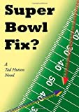 Super Bowl Fix?, Tad Hutton, 1936154986