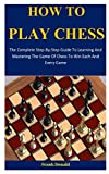 How To Play Chess: The Complete Step-By-Step Guide