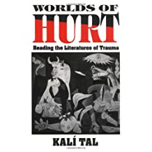 Worlds of Hurt: Reading the Literatures of Trauma