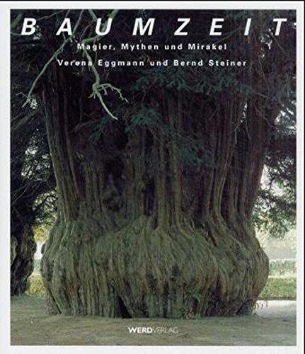 Baumzeit: Magier, Mythen und Mirakel. Neue Einsichten in Europas Baum- und Waldgeschichte