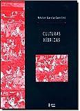 Culturas Híbridas. Estratégias Para Entrar e Sair da Modernidade