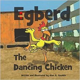 egberd the dancing chicken alan r goulder 9781441401373 amazon