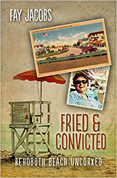Fried & Convicted: Rehoboth Beach Uncorked (Tales from Rehoboth Beach)