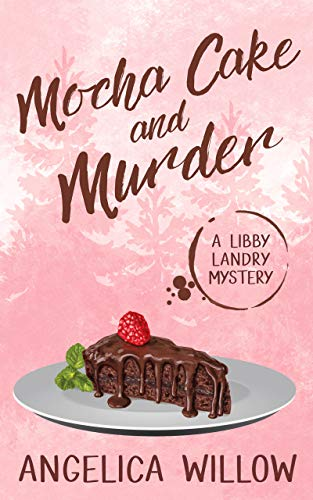 Mocha Cake and Murder: A Libby Landry Mystery (Libby Landry Mystery Series Book 1) by [Willow, Angelica]
