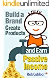Build a Brand, Create Products and Earn Passive Income