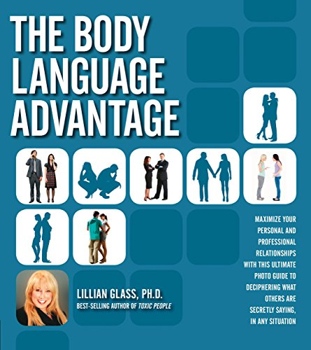 The Body Language Advantage: Maximize Your Personal and Professional Relationships with this Ultimate Photo Guide to Dec
