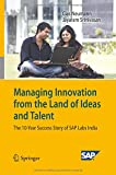 Managing Innovation from the Land of Ideas and Talent : The 10-Year Story of SAP Labs India, Neumann, Clas and Srinivasan, Jayaram, 3642442277