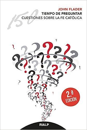 Tiempo De Preguntar 150 Preguntas Sobre La Fe Católica Religión