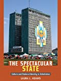 Front cover for the book The Spectacular State: Culture and National Identity in Uzbekistan by Laura Adams