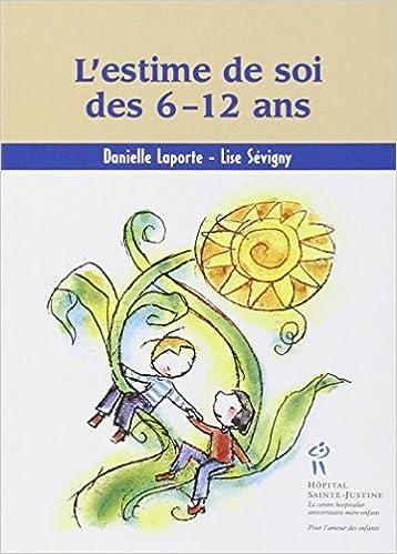 Amazon.fr - L estime de soi des 6-12 ans - Danielle Laporte, Lise Sévigny -  Livres 1da3b88a5ca