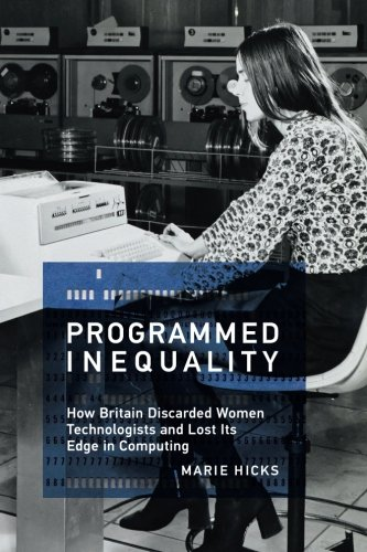 Books : Programmed Inequality: How Britain Discarded Women Technologists and Lost Its Edge in Computing (History of Computing)