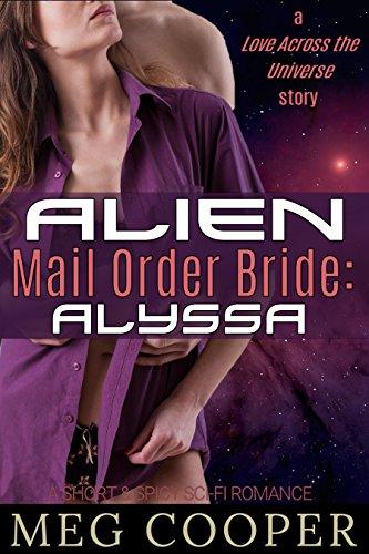 Outlandish Mail Order Bride: Alyssa: a short & spicy sci-fi romance (Love Across the Universe)