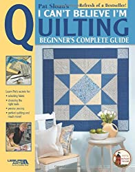 Pat Sloan's I Can't Believe I'm Quilting (Leisure Arts #3649) (Pat's School House)