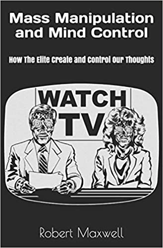 Buy Mass Manipulation and Mind Control: How The Elite Create and Control Our Thoughts Book Online at Low Prices in India | Mass Manipulation and Mind Control: How The Elite Create and