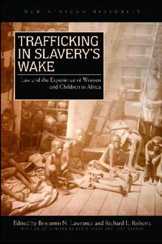 Trafficking in Slavery's Wake: Law and the Experience of Women and Children in Africa (New African Histories) by Ohio University Press