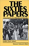 The Sixties Papers : Documents of a Rebellious Decade, Albert, Judith Clavir and Albert, Stewart Edward, 0030636175