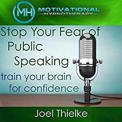 Stop Your Fear of Public Speaking, Train Your Brain for Confidence with Self-Hypnosis and Meditation
