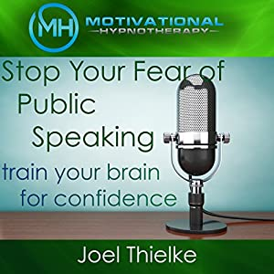 Stop Your Fear of Public Speaking, Train Your Brain for Confidence with Self-Hypnosis and Meditation Speech