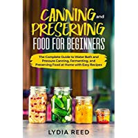 Canning and Preserving Food for Beginners: The Complete Guide to Water Bath and...