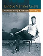 Enrique Martínez Celaya: Collected Writings and Interviews, 2010-2017