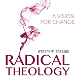 Radical Theology: A Vision for Change | Jeffrey W. Robbins
