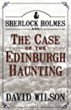Sherlock Holmes and the Case of the Edinburgh Haunting, David Wilson, 1780922825
