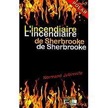 L'incendiaire de Sherbrooke (Mystère et suspense) (French Edition)